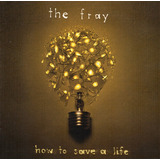 The Fray - How To Save A Life The Fray
